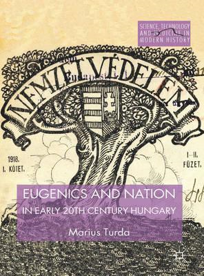 Eugenics and Nation in Early 20th Century Hungary (BOK)