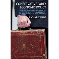 Conservative Party Economic Policy: From Heath in Opposition to Cameron in Coalition (BOK)
