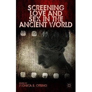Screening Love and Sex in the Ancient World (BOK)