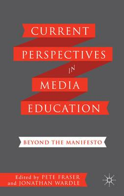 Current Perspectives in Media Education: Beyond the Manifesto (BOK)