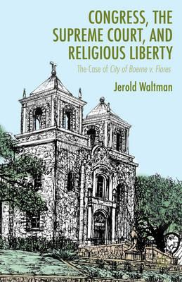 Congress, the Supreme Court, and Religious Liberty (BOK)