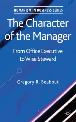 The Character of the Manager: From Office Executive to Wise Steward (BOK)