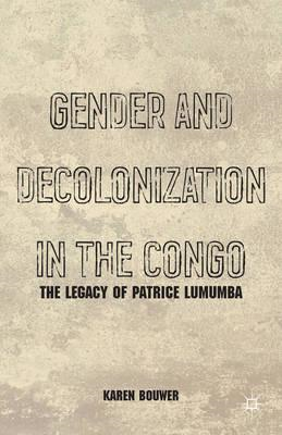 Gender and Decolonization in the Congo: The Legacy of Patrice Lumumba (BOK)