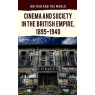 Cinema and Society in the British Empire, 1895-1940 (BOK)