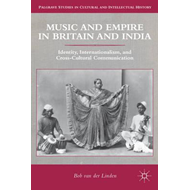 Music and Empire in Britain and India: Identity, Internationalism, and Cross-Cultural Communication (BOK)