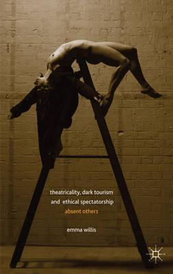 Theatricality, Dark Tourism and Ethical Spectatorship (BOK)