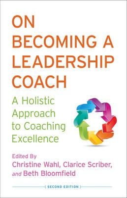 On Becoming a Leadership Coach: A Holistic Approach to Coaching Excellence (BOK)