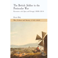 The British Soldier in the Peninsular War: Encounters with Spain and Portugal, 1808-1814 (BOK)