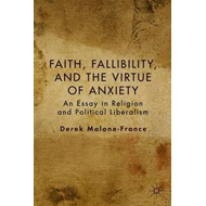 Faith, Fallibility, and the Virtue of Anxiety: An Essay in Religion and Political Liberalism (BOK)