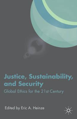 Justice, Sustainability, and Security: Global Ethics for the 21st Century (BOK)