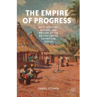 The Empire of Progress: West Africans, Indians, and Britons at the British Empire Exhibition, 1924-2 (BOK)