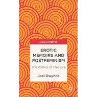 Erotic Memoirs and Postfeminism: The Politics of Pleasure (BOK)