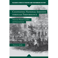 Cultivating National Identity Through Performance: American Pleasure Gardens and Entertainment (BOK)