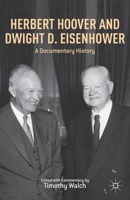 Herbert Hoover and Dwight D. Eisenhower: A Documentary History (BOK)
