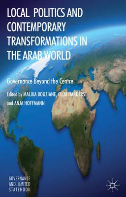 Local Politics and Contemporary Transformations in the Arab World: Governance Beyond the Centre (BOK)