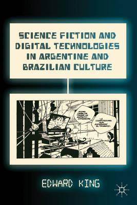 Science Fiction and Digital Technologies in Argentine and Brazilian Culture (BOK)