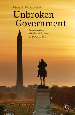 Unbroken Government: Success and the Illusion of Failure in Policymaking (BOK)