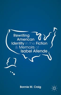 Rewriting American Identity in the Fiction and Memoirs of Isabel Allende (BOK)