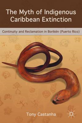The Myth of Indigenous Caribbean Extinction: Continuity and Reclamation in Boriken (Puerto Rico) (BOK)