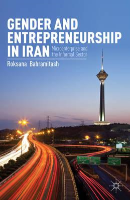 Gender and Entrepreneurship in Iran: Microenterprise and the Informal Sector (BOK)