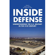 Inside Defense: Understanding the U.S. Military in the 21st Century (BOK)