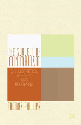 The Subject of Minimalism: On Aesthetics, Agency, and Becoming (BOK)