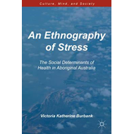 An Ethnography of Stress: The Social Determinants of Health in Aboriginal Australia (BOK)