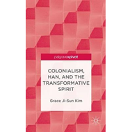 Colonialism, Han, and the Transformative Spirit (BOK)