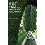 Nabokov, Rushdie, and the Transnational Imagination: Novels of Exile and Alternate Worlds (BOK)