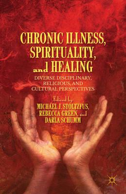 Chronic Illness, Spirituality, and Healing: Diverse Disciplinary, Religious, and Cultural Perspectiv (BOK)