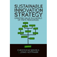 Sustainable Innovation Strategy: Creating Value in a World of Finite Resources (BOK)