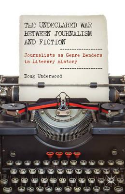 The Undeclared War Between Journalism and Fiction: Journalists as Genre Benders in Literary History (BOK)