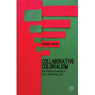Collaborative Colonialism: The Political Economy of Oil in the Persian Gulf (BOK)