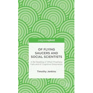 Of Flying Saucers and Social Scientists: A Re-Reading of When Prophecy Fails and of Cognitive Disson (BOK)