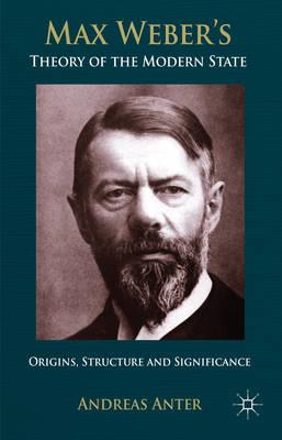 Max Weber's Theory of the Modern State: Origins, Structure and Significance (BOK)