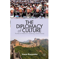 The Diplomacy of Culture: The Role of UNESCO in Sustaining Cultural Diversity (BOK)