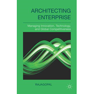 Architecting Enterprise: Managing Innovation, Technology, and Global Competitiveness (BOK)