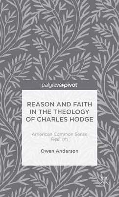 Reason and Faith in the Theology of Charles Hodge (BOK)