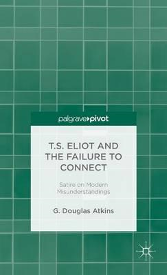 T.S. Eliot and the Failure to Connect: Satire on Modern Misunderstandings (BOK)