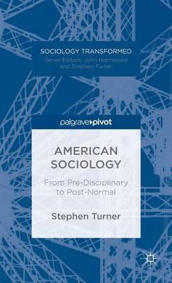 American Sociology: From Pre-Disciplinary to Post-Normal (BOK)