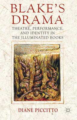 Blake's Drama: Theatre, Performance and Identity in the Illuminated Books (BOK)