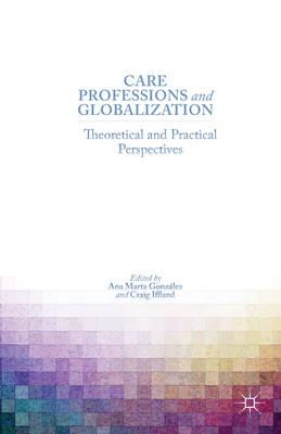 Care Professions and Globalization: Theoretical and Practical Perspectives (BOK)
