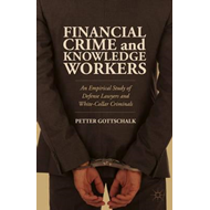 Financial Crime and Knowledge Workers: An Empirical Study of Defense Lawyers and White-Collar Crimin (BOK)