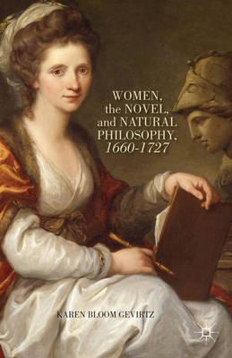 Women, the Novel, and Natural Philosophy, 1660-1727 (BOK)