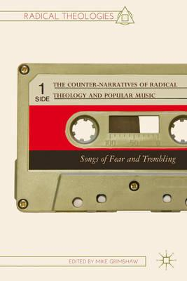 The Counter-narratives of Radical Theology and Popular Music: Songs of Fear and Trembling (BOK)
