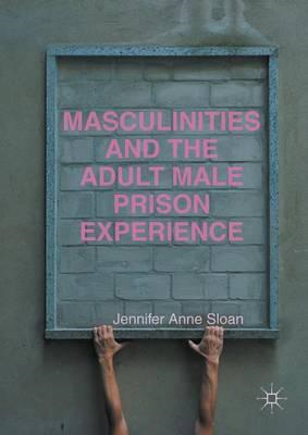 Masculinities and the Adult Male Prison Experience (BOK)