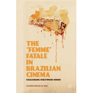 "The ""Femme"" Fatale in Brazilian Cinema: Challenging Hollywood Norms (BOK)"