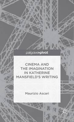 Cinema and the Imagination in Katherine Mansfield's Writing (BOK)