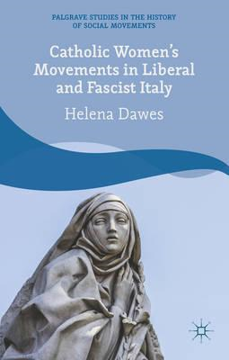 Catholic Women's Movements in Liberal and Fascist Italy (BOK)