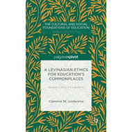 A Levinasian Ethics for Education's Commonplaces: Between Calling and Inspiration (BOK)